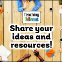 Share your ideas and resources with Teaching Ideas!