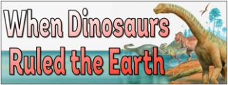 When Dinosaurs Ruled the Earth Banner