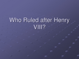 Who Ruled After Henry VIII?