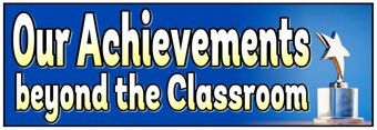 Our Achievements beyond the Classroom Banner